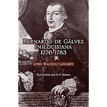 Bernardo de Galvez in Louisiana, 1776-1784 (Louisiana Parish Histories Series) 2nd edition by Caughey, John (1999) Paperback