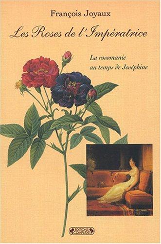 Les Roses de l'Impératrice : La rosomanie au temps de Joséphine