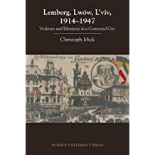 Lemberg, Lw??w, L'viv, 1914-1947: Violence and Ethnicity in a Contested City (Central European Studies) by Christoph Mick (2015-11-30)