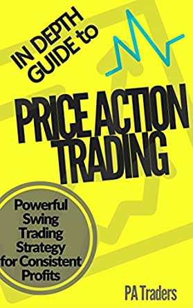 In Depth Guide to Price Action Trading: Powerful Swing Trading Strategy for Consistent Profits