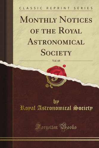 Monthly Notices of the Royal Astronomical Society, Vol. 68 (Classic Reprint) por Royal Astronomical Society