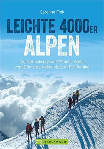 Leichte 4000er in den Alpen. Die Normalwege auf 34 hohe Gipfel von F bis AD. Ein 4000er-Tourenführer für Frankreich, Italien und Schweiz. Leichte und mäßig schwierige Gipfel über 4000 Höhenmeter.
