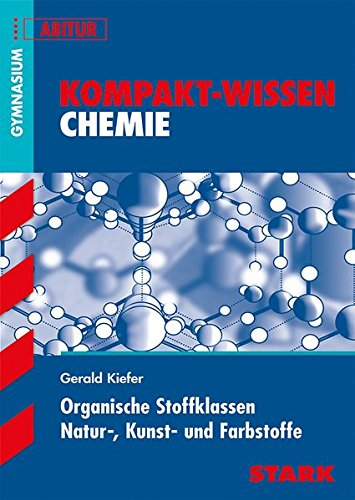 STARK Kompakt-Wissen Gymnasium - Chemie - Organische Stoffklassen, Natur-, Kunst- und Farbstoffe -
