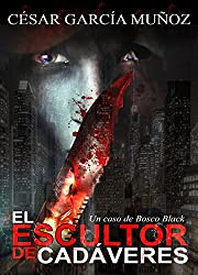 El escultor de cadáveres: Un caso de Bosco Black (Spanish Edition)