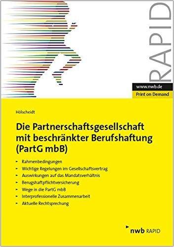 Die Partnerschaftsgesellschaft mit beschränkter Berufshaftung (PartGmbB): Rahmenbedingungen. Wichtige Regelung im Gesellschaftsvertrag. Auswirkungen ... Zusammenarbeit. Aktuelle Rechtsprechung. von Norbert H. Hölscheidt (4. März 2015) Broschiert