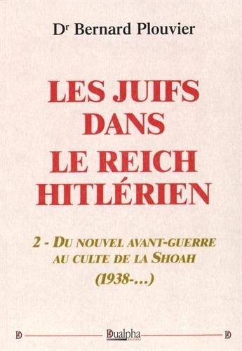 Les Juifs dans le Reich hitlérien : Tome 2, Du nouvel avant-guerre au culte de la Shoah (1938-...) par Bernard Plouvier