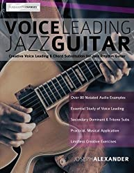 Voice Leading Jazz Guitar: Creative Voice Leading and Chord Substitution for Jazz Rhythm Guitar: Volume 3 (Guitar Chords in Context) by Mr Joseph Alexander (2015-11-07)