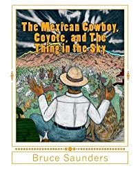 The Mexican Cowboy, Coyote, and The Thing in the Sky by Bruce Saunders (2013-12-16)