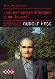 Ich sah seinen Mördern in die Augen! Die letzten Jahre und der Tod von Rudolf Heß - Abdallah Melaouhi