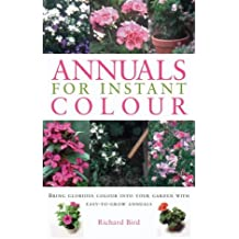 Annuals for Instant Color: Bring Glorious Colour into Your Garden with Easy-to-grow Annuals (Gardening Essentials)