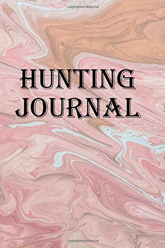 Hunting Journal: Record all of your hunting adventures por Lawrence Westfall