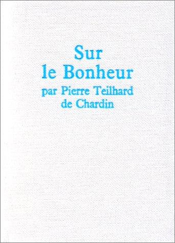 Sur le bonheur par  Pierre Teilhard de chardin