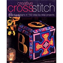 Creative Cross Stitch: Beautiful Designs in 150 Step-by-Step Projects