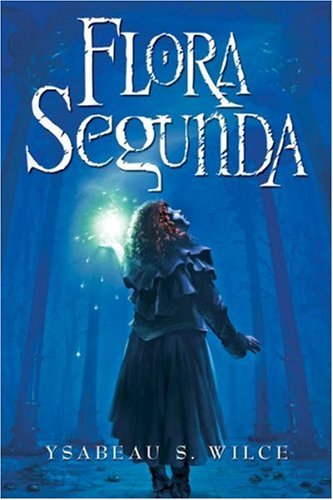 Flora Segunda: Being the Magical Mishaps of a Girl of Spirit