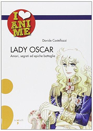Lady Oscar. Amori, segreti ed epiche battaglie. Ediz. illustrata