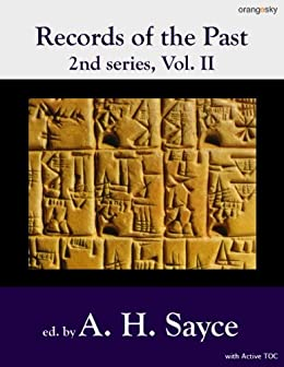 Records of the Past Vol II: being English translations of the ancient monuments of Egypt and western Asia [with active TOC & footnotes] (English Edition) par [Sayce, A. H.]