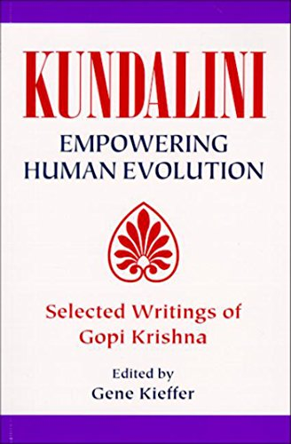 Kundalini Empowering Human Evolution: Selected Writings of Gopi Krishna