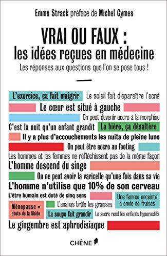 Vrai ou faux : les idées reçues en médecine: Les réponses aux questions que l on se pose tous !