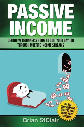 Passive Income: Definitive Beginner's Guide to Quit Your Day Job Through Multiple Income Streams (Investing, Trading, Investment)