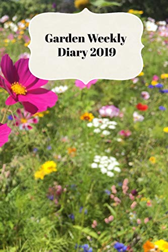 Garden Weekly Diary 2019: With Weekly Scheduling and Monthly Gardening Planning From January 2019 - December 2019 With Wild Flowers Cottage Garden Cover -