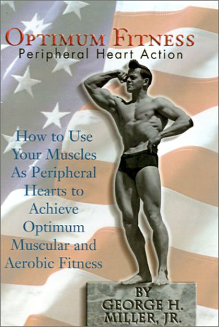 Optimum Fitness: How to Use Your Muscles as Peripheral Hearts to Achieve Optimum Muscular and Aerobic Fitness por George H Miller