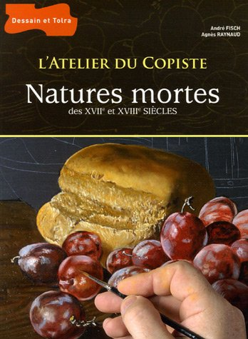 L'atelier du copiste : Natures mortes des XVIIe et XVIIIe siècles