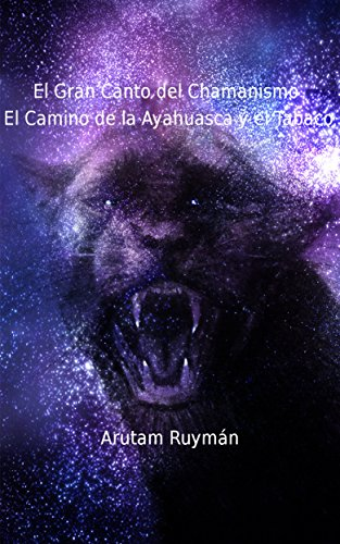 El Gran Canto del Chamanismo. El Camino de la Ayahuasca y el Tabaco por Arutam Ruyman