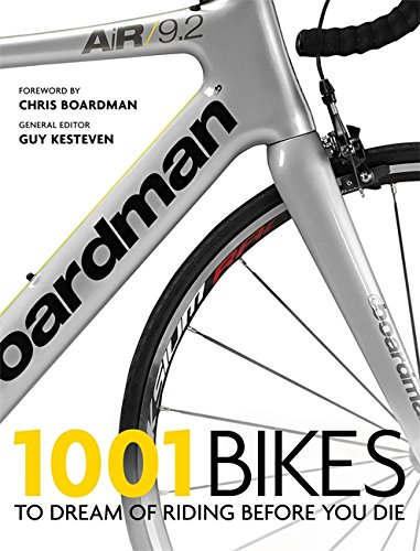 1001 Bikes: To Dream of Riding Before You Die por Guy Kesteven