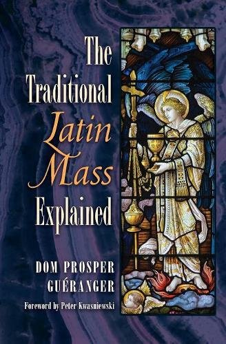 The Traditional Latin Mass Explained por Dom Prosper Gueranger