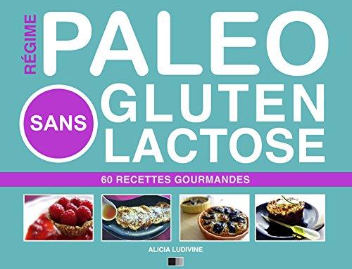 Lire Régime Paléo Sans Gluten Sans Lactose : 60 Recettes Gourmandes pdf, epub