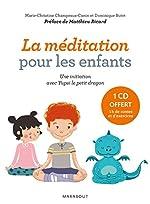 La méditation pour les enfants avec Yupsi le petit dragon - Exercices et contes pour entraîner l'esprit et développer l'altruisme. de Marie-Christine Champeaux-Cunin