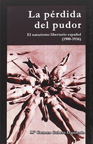 La pérdida del pudor: El naturismo libertario español (1900-1936)