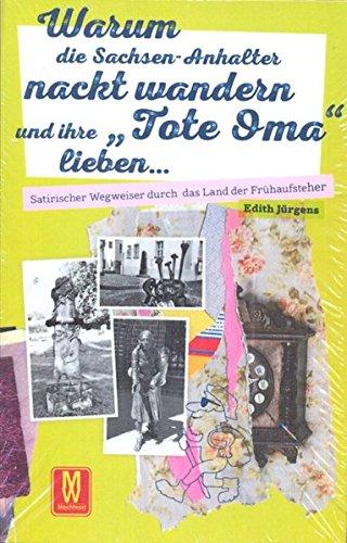 """Warum die Sachsen-Anhalter nackt wandern und ihre """"Tote Oma"""" lieben: Satirischer Wegweiser durch das Land der Frühaufsteher"""