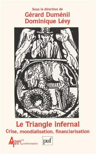 Le Triangle infernal : Crise, mondialisation, financiarisation