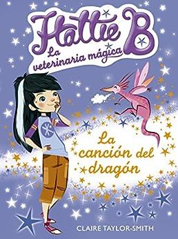 La canción del dragón (Hattie B. La veterinaria mágica 1) de [LINDSAY - SMITH, SUZANNE TAYLOR]