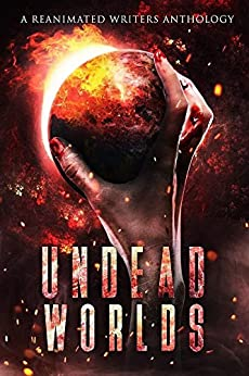 Undead Worlds: A Reanimated Writers Anthology (English Edition) von [Blalock, R. L., Simpson, David A., Artinian, Christopher, Lecter, Adrienne, Lioudis, Valerie, Grivante, Isherwood, E. E., Ingersoll, Charles, Barzey, Sylvester, Sands, Samie, Justin Robinson, Christopher Mahood, Arthur Mongelli, Michael Whitehead, Jeremy Dyson, Derek Ailes, Michael Pierce, Mark Cusco Ailes, T. D. Ricketts, Brea Behn, Jessica Gomez, Julien Saindon]