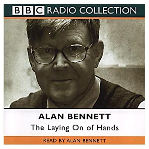 The Laying on of Hands (BBC Radio Collection) by Alan Bennett (2001-09-03)