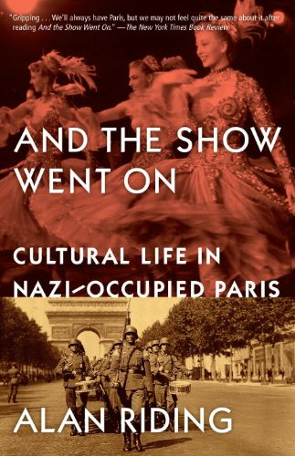 And the Show Went On: Cultural Life in Nazi-occupied Paris (English Edition)