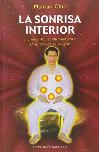 La sonrisa interior: Incrementar el chi mediante el cultivo de la alegría (Obelisco- Artes marciales) por MANTAK CHIA