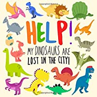 Help! My Dinosaurs are Lost in the City!: A Fun Where