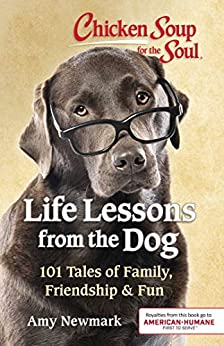 Chicken Soup for the Soul: Life Lessons from the Dog by [Newmark, Amy]