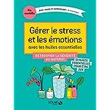 Gérer stress et émotions avec les huiles essentielles
