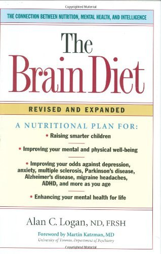 The Brain Diet: The Connection Between Nutrition, Mental Health, and Intelligence by Alan Logan (2007-03-01)