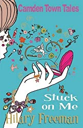 Stuck on Me (Camden Town Tales) by Hilary Freeman (2012-01-01)