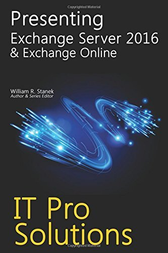 Presenting Exchange Server 2016 & Exchange Online (IT Pro Solutions) by William Stanek (2015-11-24) par William Stanek