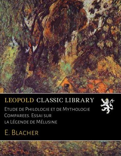 Etude de Philologie et de Mythologie Comparees. Essai sur la Légende de Mélusine