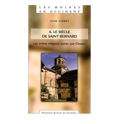 Les moines en Occident : Tome 6, Les ordres religieux autres que Cîteaux Le siècle de Saint Bernard