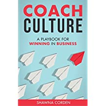 Coach Culture: A Playbook for Winning in Business (English Edition)