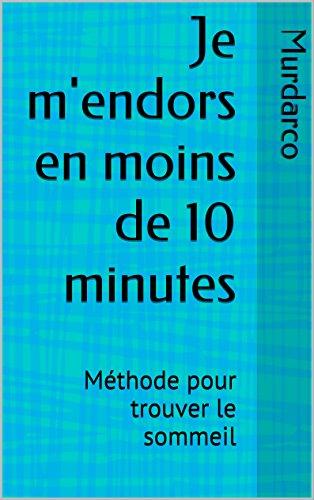 Livres gratuits en ligne Je m'endors en moins de 10 minutes: Méthode pour trouver le sommeil pdf