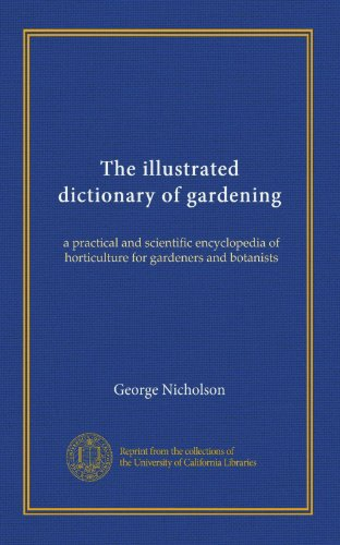 The illustrated dictionary of gardening (v.03): a practical and scientific encyclopedia of horticulture for gardeners and botanists